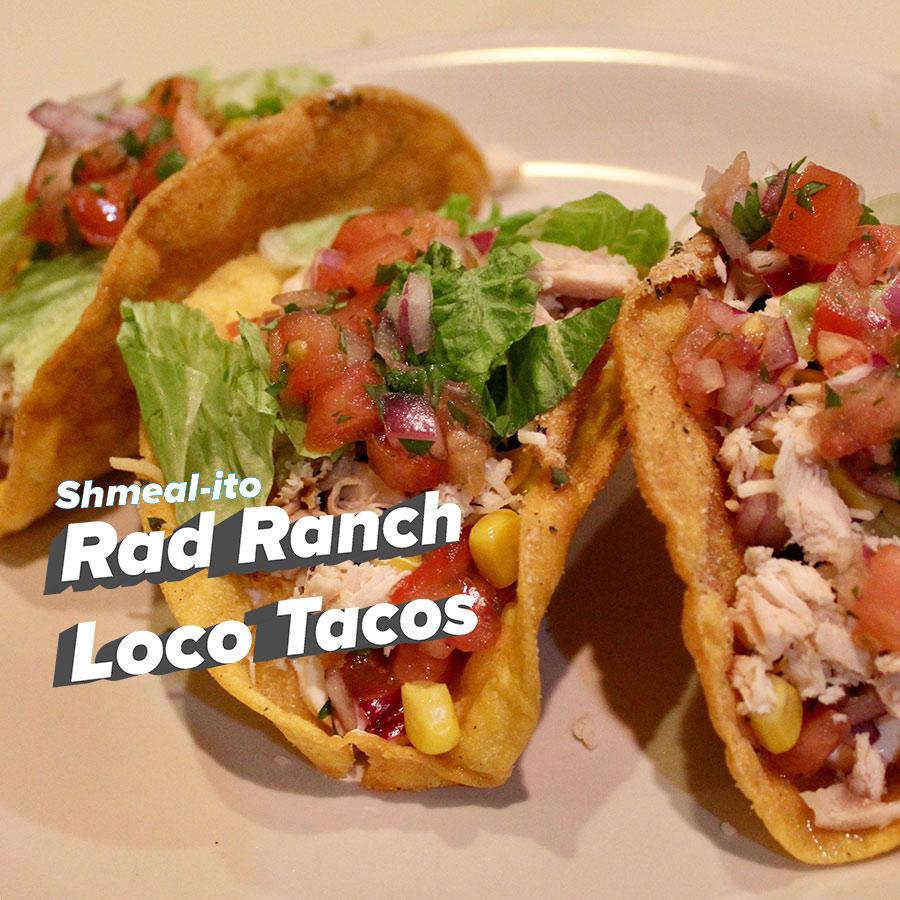 Shmeal-ito Rad Ranch Loco Tacos