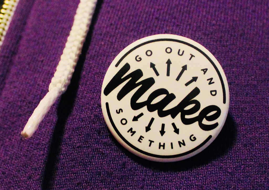 "Scapi pin - ""Go out and make something."""